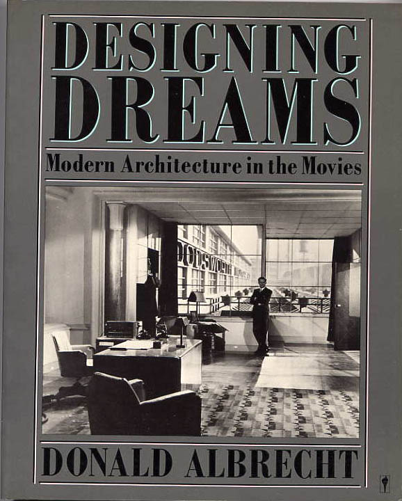 Image for Designing Dreams, Modern Architecture In The Movies