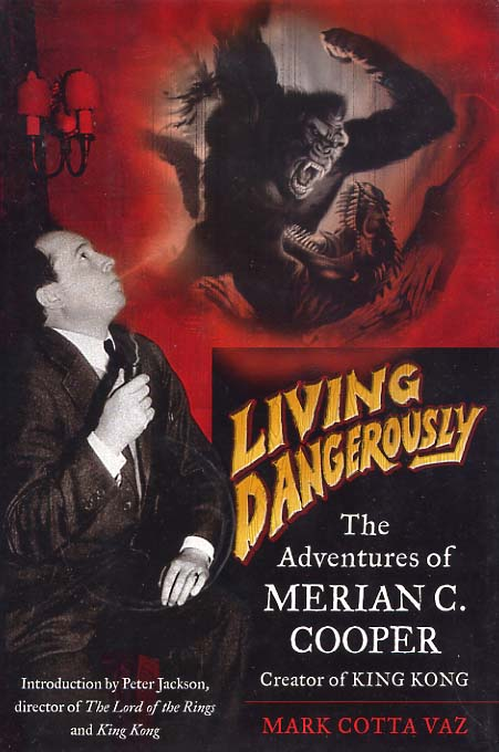Image for Living Dangerously The Adventures of Merian C. Cooper. Introduction By Peter Jackson