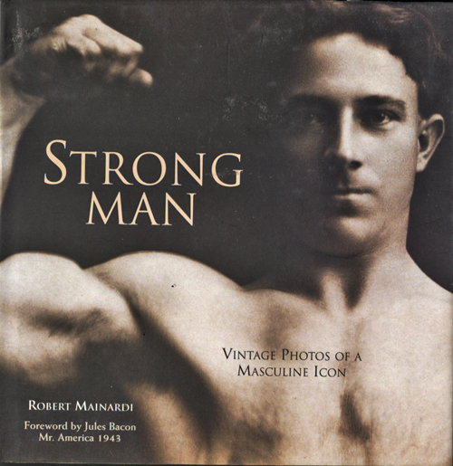 Image for Strong Man. Vintage Photos of a Masculine Icon